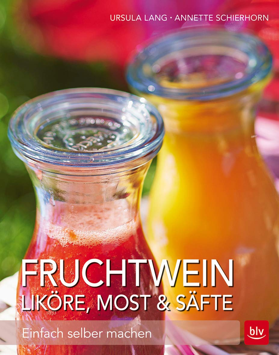 Fruchtwein Liköre Most And Säfte  Einfach Selber Machen