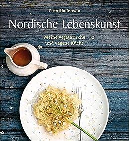 Nordische Lebenskunst: Meine vegetarische und vegane Küche: Amazon ...