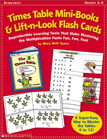 Times Table Mini-Books & Lift-N-Look Flash Cards: Reproducible Learning Tools That Make Mastering the Multiplication Facts Fun, Fun, Fun!