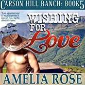 Wishing for Love: Contemporary Cowboy Romance, Carson Hill Ranch, Book 5 | Amelia Rose