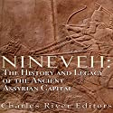Nineveh: The History and Legacy of the Ancient Assyrian Capital Audiobook by  Charles River Editors Narrated by Colin Fluxman