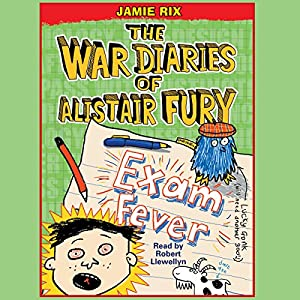 The War Diaries of Alistair Fury: Exam Fever Audiobook