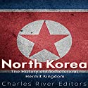 North Korea: The History of the Notorious Hermit Kingdom Audiobook by Charles River Editors Narrated by Dan Gallagher
