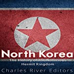 North Korea: The History of the Notorious Hermit Kingdom |  Charles River Editors