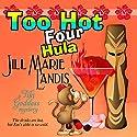 Too Hot Four Hula Hörbuch von Jill Marie Landis Gesprochen von: Mary Ann Jacobs