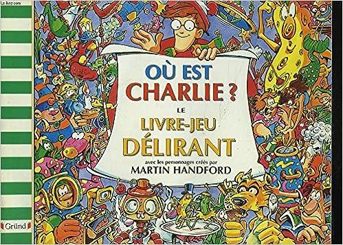 Ou Est Charlie Livre Jeu Delirant 9782700040869 Amazon