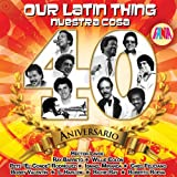Our Latin Thing - Nuestra Cosa - 40 Aniversario