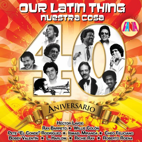 Our Latin Thing - Nuestra Cosa - 40 Aniversario by Universal Latino