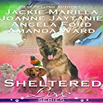 Sheltered Love Series | Jackie Marilla,Joanne Jaytanie,Angela Ford,Amanda Ward