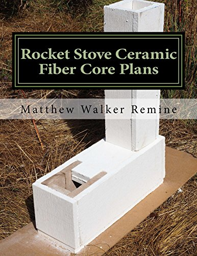Rocket Stove Ceramic Fiber Core Plans: Build your own Ceramic Fiber Core for the ultimate Rocket Stove or Mass Heater...