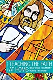 Teaching the Faith at Home: What Does This Mean? How Is This Done?