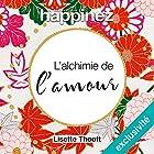 Alchimie de l'amour   Livre audio Auteur(s) : Lisette Thooft Narrateur(s) : Violaine Fumeau-Silhol