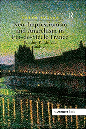 Neo-Impressionism and Anarchism in Fin-de-Siècle France: Painting, Politics and Landscape