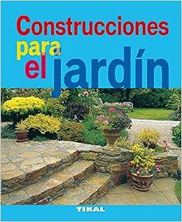 Construcciones Para El Jardin Jardineria Y Plantas Jardinería Y Plantas: Amazon.es: Aa.Vv.: Libros