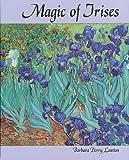 The Magic of Irises, Barbara P. Lawton and Barbara Perry Lawton, 1555912672