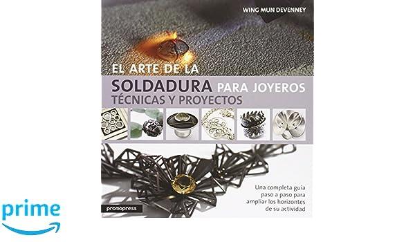 El arte de la soldadura para joyeros: Técnicas y proyectos: Amazon.es: Wing Mun Devenney, Jesús De Cos Pinto, Alicia Misrahi Vallès: Libros