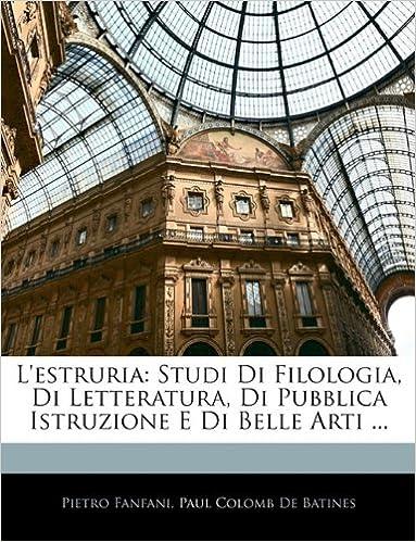 L'estruria: Studi Di Filologia, Di Letteratura, Di Pubblica Istruzione E Di Belle Arti ...