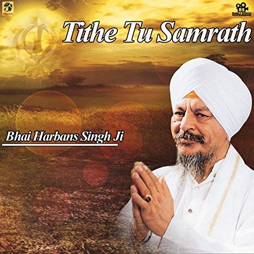 Tithe Tu Samrath (Bhai Harbans Singh Ji Jagadhari Wale Albums)