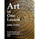 Art in One Lesson: Understanding and Appreciating the Arts