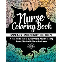 Nurse Coloring Book: Sweary Midnight Edition - A Totally Relatable Swear Word Adult Coloring Book Filled with Nurse Problems