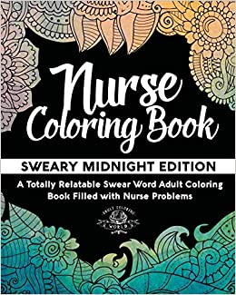 Amazon Com Nurse Coloring Book Sweary Midnight Edition A Totally