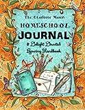 The Charlotte Mason Homeschool Journal: & Delight Directed  Learning Handbook (Homeschooling Journal) (Volume 11)
