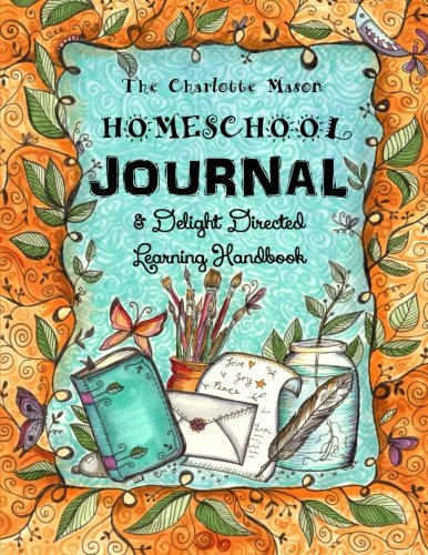 The Charlotte Mason Homeschool Journal: & Delight Directed  Learning Handbook (Homeschooling Journal) (Volume 11)
