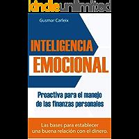 Inteligencia Emocional Proactiva para el manejo de las finanzas personales: Las bases para establecer una buena relación con el dinero