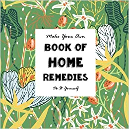 Make your own book of home remedies do it yourself notebooks for make your own book of home remedies do it yourself notebooks for creative people volume 10 sarah janisse brown 9781517104641 amazon books solutioingenieria Gallery