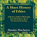 A Short History of Ethics Audiobook by Alasdair MacIntyre Narrated by Tim Dalgleish