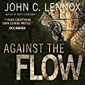 Against the Flow: The Inspiration of Daniel in an Age of Relativism Hörbuch von John Lennox Gesprochen von: William Crockett
