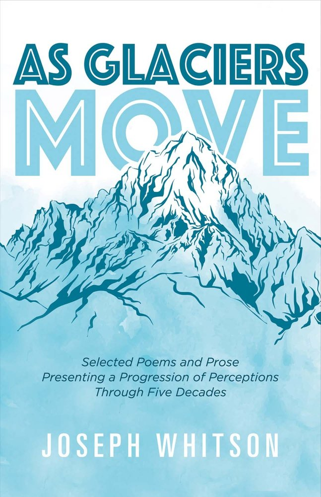 As Glaciers Move: Selected Poems and Prose Presenting a Progression of Perceptions pdf epub