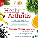Healing Arthritis: Your 3-Step Guide to Conquering Arthritis Naturally Audiobook by Susan Blum MD MPH, Michele Bender, Mark Hyman MD - foreword Narrated by Laural Merlington