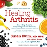 Healing Arthritis: Your 3-Step Guide to Conquering Arthritis Naturally | Susan Blum MD MPH,Michele Bender,Mark Hyman MD - foreword
