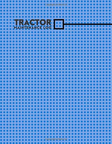 Tractor Maintenance Log Tractor Maintenance Logbook Routine Inspection Log Safety And Repair Tasks Measures Farm Machinery Check Locks Car With 110 Pages Tractor Maintenance Logs Journals Graceland 9781095979242 Amazon Com Books