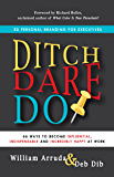 Ditch. Dare. Do!: 3D Personal Branding for Executives