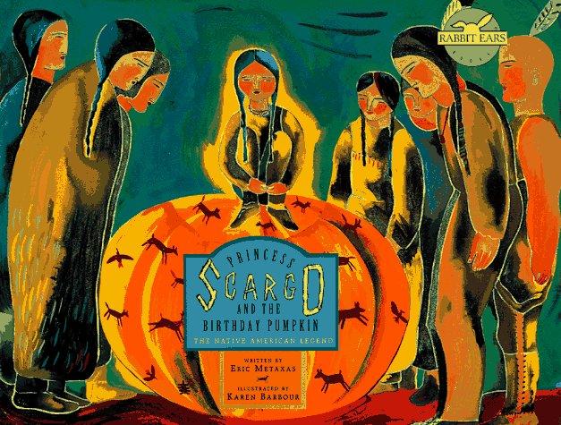 Princess Scargo and the Birthday Pumpkin: The Native American Legend (Rabbit Ears Books)