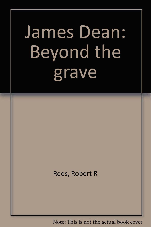 James Dean: Beyond the grave: Robert R  Rees: Amazon com: Books