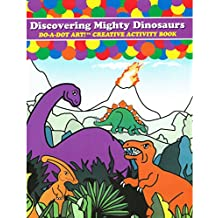 Do-A-Dot Art: Discovering Mighty Dinosaurs, Creative Activity Book
