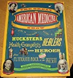 img - for The Great American Medicine Show: Being an Illustrated History of Hucksters, Healers, Health Evangelists and Heroes from Plymouth Rock to the Present by David Armstrong (1991-11-01) book / textbook / text book