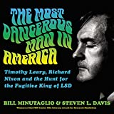 The Most Dangerous Man in America: 9 (Timothy Leary, Richard Nixon and the Hunt for the Fugitive King of Lsd; Library Edition)