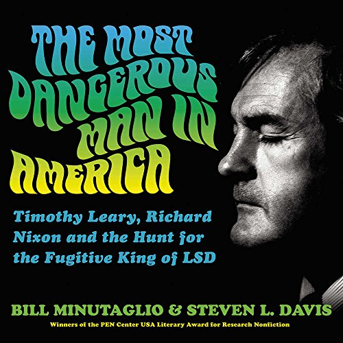 The Most Dangerous Man in America: 9 (Timothy Leary, Richard Nixon and the Hunt for the Fugitive King of Lsd; Library Edition) by Blackstone Pub
