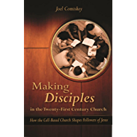 Making Disciples in the Twenty-First Century Church: How the Cell-Based Church Shapes Followers of Jesus