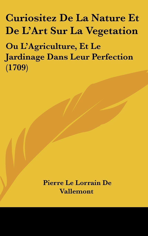 Curiositez De La Nature Et De L'Art Sur La Vegetation: Ou L'Agriculture, Et Le Jardinage Dans Leur Perfection (1709) ebook