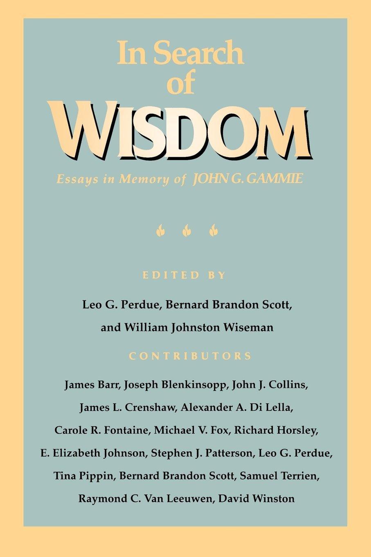 in search of wisdom essays in memory of john g gammie leo g in search of wisdom essays in memory of john g gammie leo g perdue bernard brandon scott william johnston wiseman 9780664252953 com books