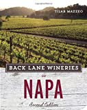 Back Lane Wineries of Napa, Second Edition, Tilar Mazzeo, 1607745909