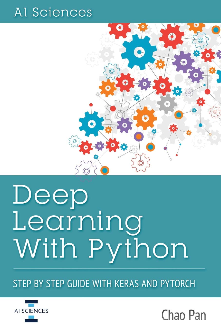 Deep Learning With Python: Step By Step Guide With Keras and Pytorch: Chao  Pan: 9781721250974: Amazon.com: Books