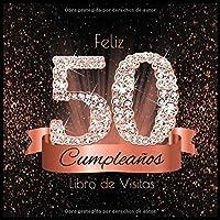 Feliz 50 Cumpleaños Libro de Visitas: Libro de Firmas Evento Fiesta Oro Rosa I Encuadernación de Diamantes Negros y Dorados I Deseos por Escritos de ... Cumple 50 años I Regalos (Spanish Edition)