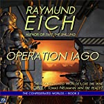 Operation Iago: The Confederated Worlds, Volume 2 | Raymund Eich