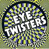Eye Twisters: Boggle, Baffle and Blow Your Mind!